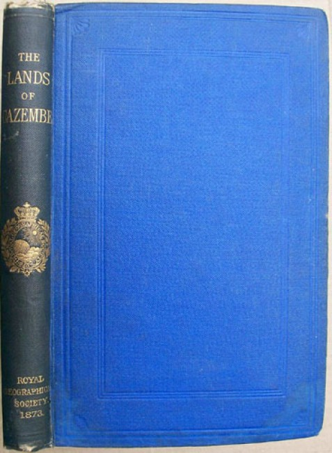 The Landsof Cazembe. - Lacerda\'s Journey to Cazembe In 1798. Also Journey of the Pombeiros and a Resume of the Journey of M.M. Monteiro and Gamitto.
