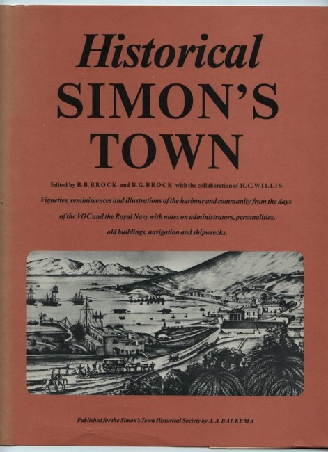 HISTORICAL SIMON'S TOWN. Vignettes, Reminiscences And Illustrations Of The Harbour And Community...