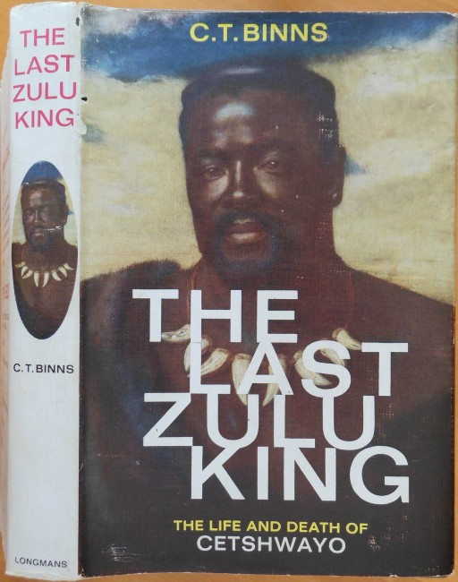 The Last Zulu King: The Life and Death of Cetshwayo