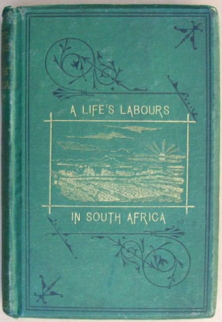 A Life's Labours in South Africa: The Story of the Life-Work of Robert Moffat