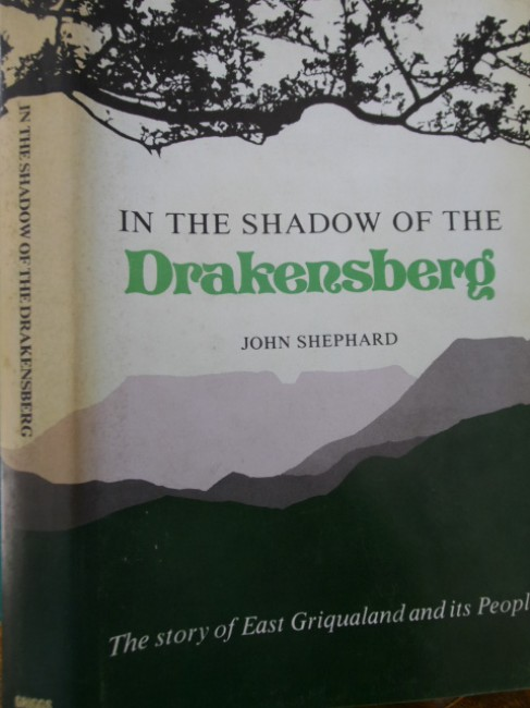 In the Shadow of the Drakensberg. The story of East Griqualand and its people