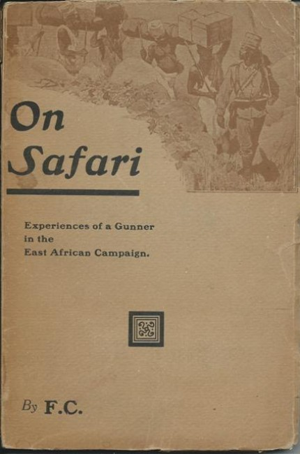 ON SAFARI: experiences of a gunner in the East African Campaign; by F.C.