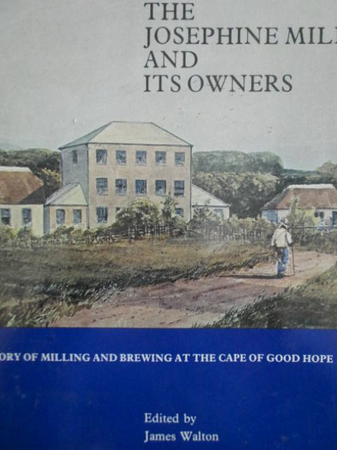 The Josephine Mill and its Owners. The story of milling and brewing at the Cape of Good Hope
