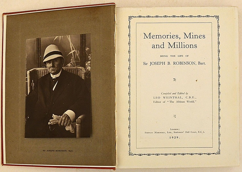 MEMORIES MINES AND MILLIONS - BEING THE LIFE OF SIR JOSEPH B. ROBINSON, Bart.