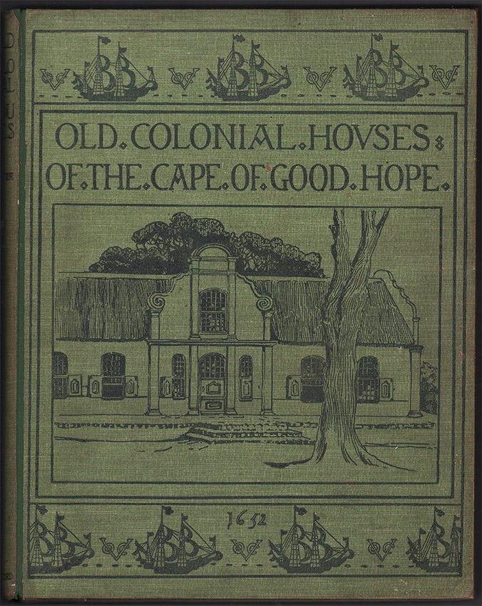 OLD COLONIAL HOUSES OF THE CAPE OF GOOD HOPE, ILLUSTRATED AND DESCRIBED
