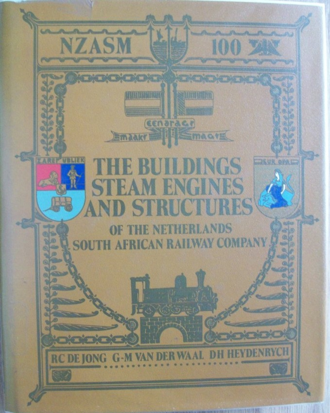 NZASM 100-1887-1899. The Buildings, Steam Engines and Structures of the Netherlands South African Railway Company