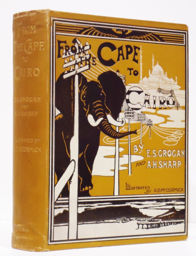 FROM THE CAPE TO CAIRO ;THE FIRST TRAVERSE OF AFRICA FROM SOUTH TO NORTH