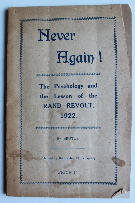 NEVER AGAIN! THE PSYCHOLOGY AHD THE LESSON OF THE RAND REVOLT. 1922.
