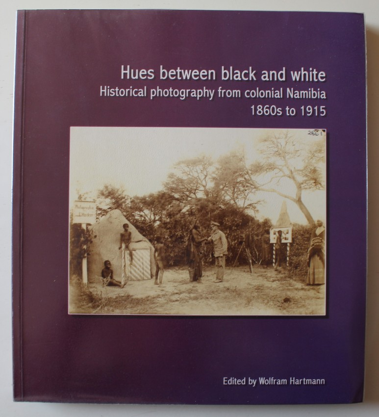 Hues between black and white - Historical photography from colonial Namibia 1860's to 1915