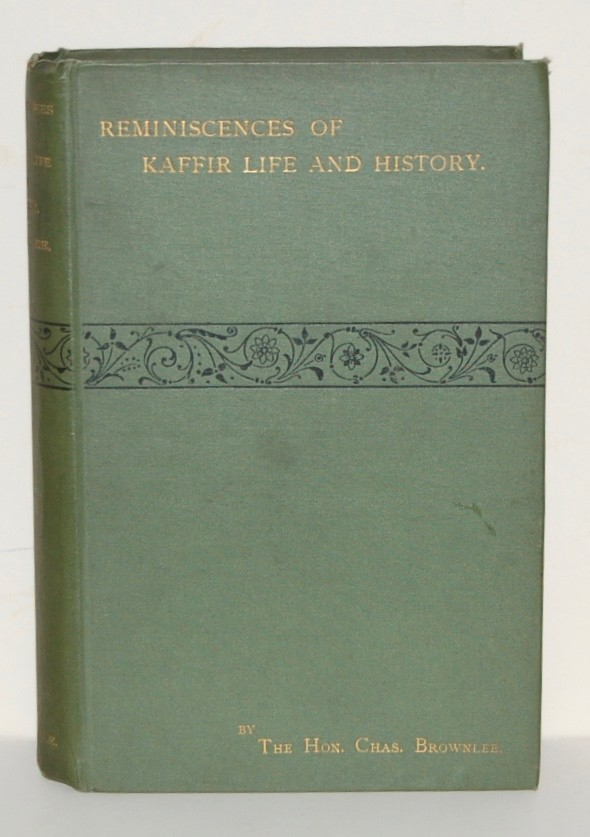 Reminiscences of Kaffir Life and History, and other Papers by the Late Hon. Charles Brownlee, Gaika Commissioner.