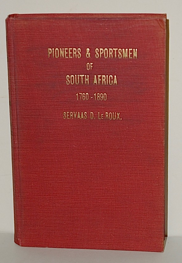 Pioneers and Sportsmen of South Africa 1760 - 1890.