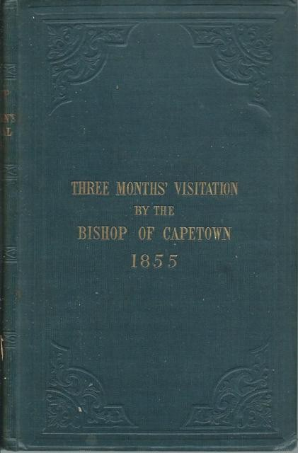 THREE MONTHS VISITATION BY THE BISHOP OF CAPETOWN [sic.], IN THE AUTUMN OF 1855: