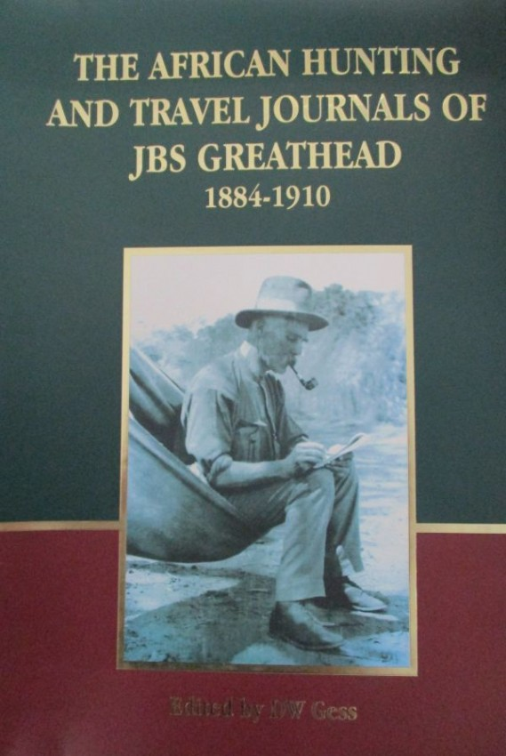 THE AFRICAN HUNTING AND TRAVEL JOURNALS OF JBS GREATHEAD 1884-1910