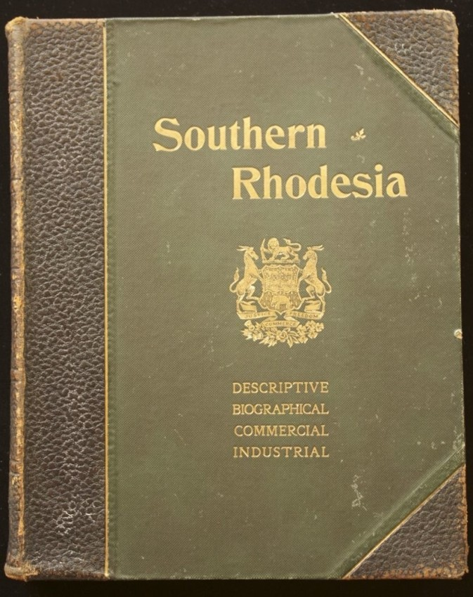 Southern Rhodesia: An Account of its Past History, Present Development, Natural Riches & Future Prospects - Ex Oppenheimer Library