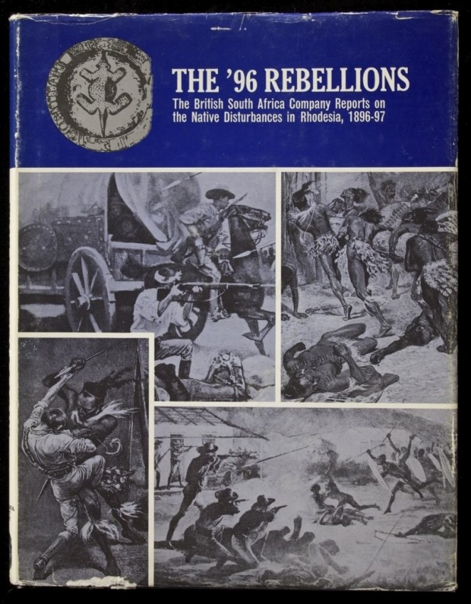 The '96 Rebellions  (reprint of The British South Africa Company Reports on the Native Disturbances in Rhodesia 1896 - 97)