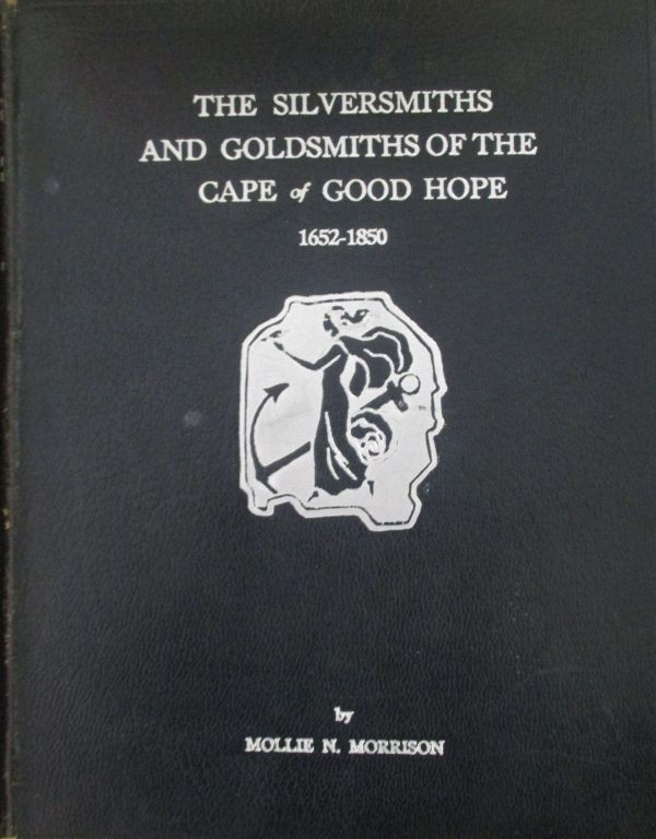 THE SILVERSMITHS AND GOLDSMITHS OF THE CAPE OF GOOD HOPE 1652-1850