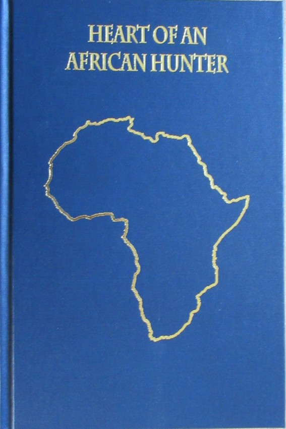 Heart of an  African Hunter. (Signed and numbered first edition. 427/1000 copies)