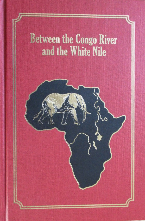 Between the Congo River and the White Nile (Signed and numbered first edition 400/1000 copies)