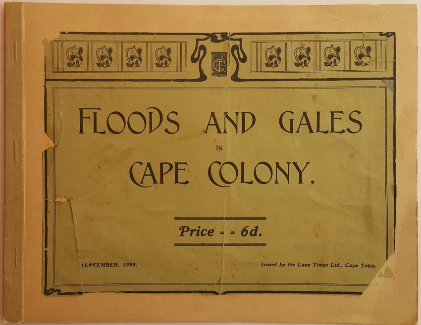Two Pamphlets: Floods and Gales in the Cape Colony and Cape Town Under Water. 1904/5.