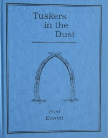 Tuskers in the Dust (Signed and Numbered First Edition-495 of 1000 copies)