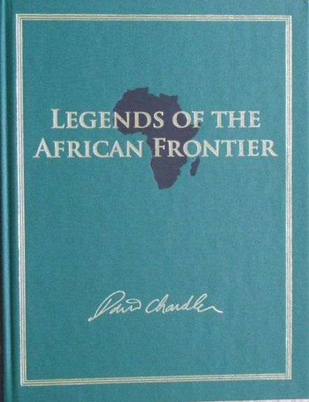 Legends of the African Frontier.(Signed and numbered first edition - 388 of 500copies)