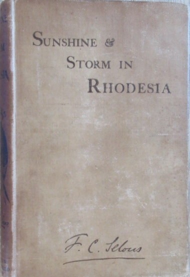 Sunshine & Storm in Rhodesia being a Narrative of Events in Matabeleland