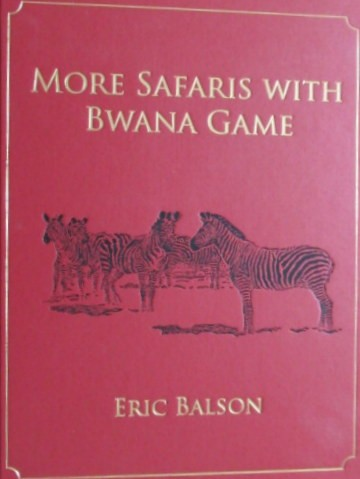 More Safaris with Bwana Game (Signed and numbered 246/1000 copies)