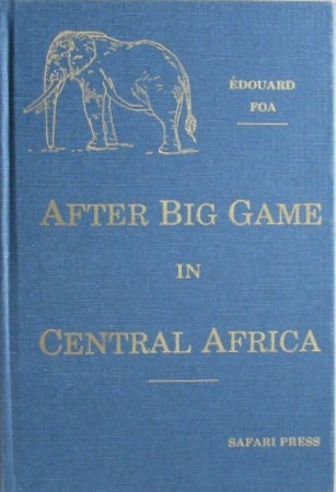 After Big Game in Central Africa: Records of a Sportsman from August, 1894 to November 1897....Safari Press Edition