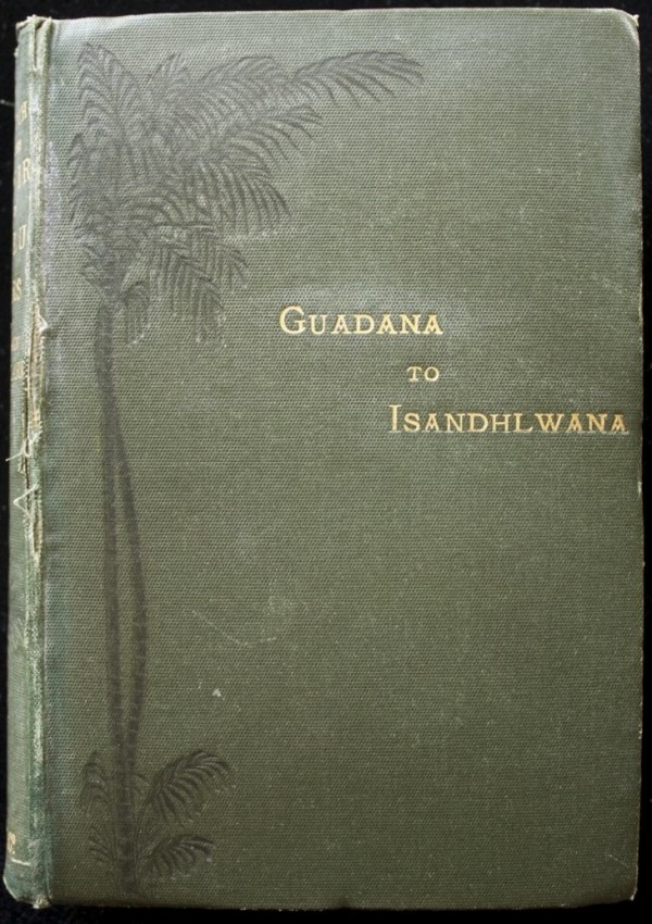 A Sketch of the Kafir and Zulu Wars. Guadana to Isandhlwana (copy inscribed by the author, Anglo-Zulu War, 1880)