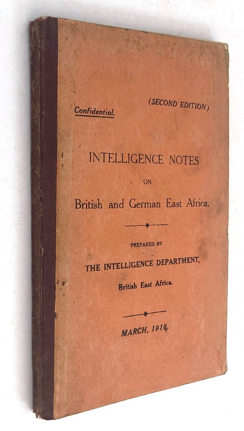 INTELLIGENCE NOTES ON BRITISH & GERMAN EAST AFRICA PREPARED BY THE INTELLIGENCE DEPT, BRITISH EAST AFRICA, MARCH ,1916