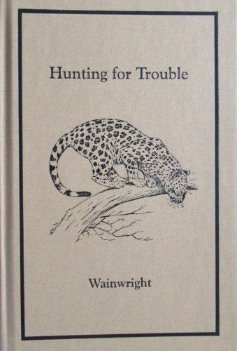 Hunting For Trouble. (Numbered & Signed Copy. 61 of 1000 copies)