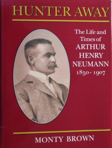 Hunter Away - The Life and Times of Arthur Henry Neumann 1850-1907 (Numbered & Signed - 249/1000 copies)