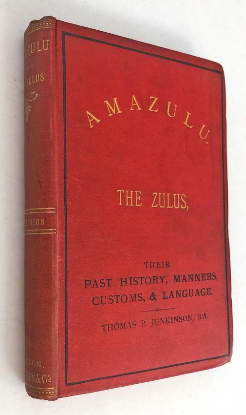 AMAZULU. THE ZULUS, THEIR PAST HISTORY, MANNERS, CUSTOMS AND LANGUAGE