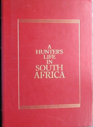 A Hunter's Life in South Africa- Single Volume Limited Edition. 1987. De Luxe 004 of 500 copies