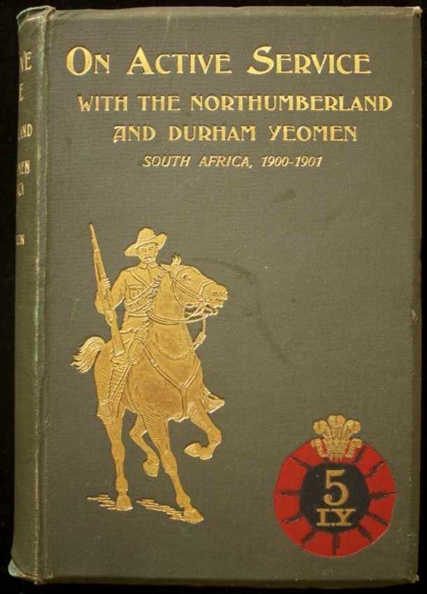 On Active Service with the Northumberland and Durham Yeomen, under Lord Methuen. South Africa, 1900-1901.