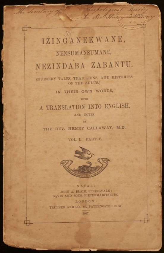 Nursery Tales, Traditions, and Histories of the Zulus, in Their own Words, with a Translation into English, and Notes. (1867)