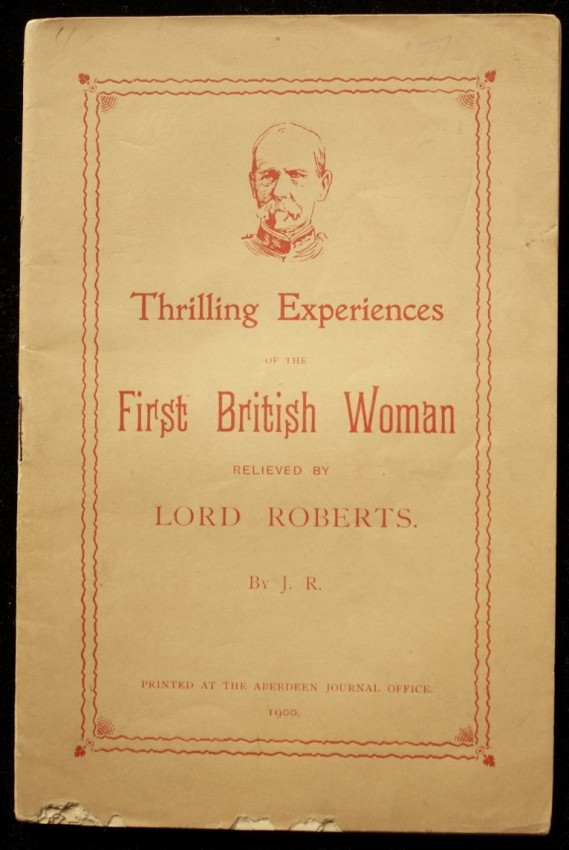 Thrilling Experiences of the First British Woman Relieved by Lord Roberts (1900)