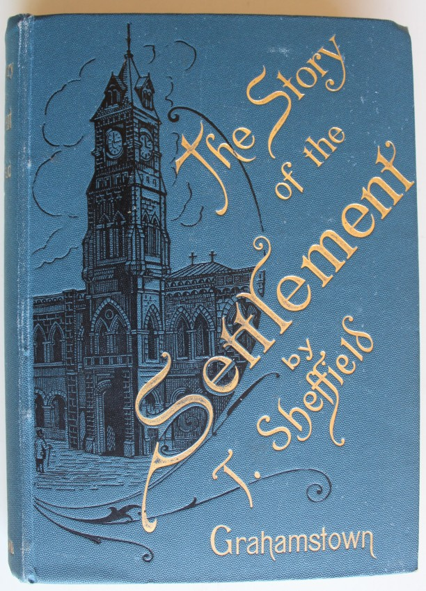 The Story of the Settlement with a Sketch of Grahamstown as it Was and Grahamstown as it Is