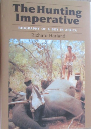 The Hunting Imperative - Biography of a Boy in Africa (First Edition - 2001)