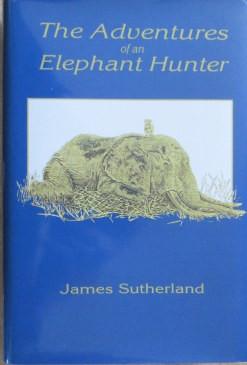 The Adventures of an Elephant Hunter - Facsimile Edition - Safari Press.