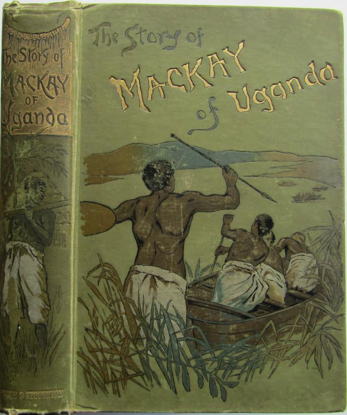 The Story of the Life of Mackay of Uganda