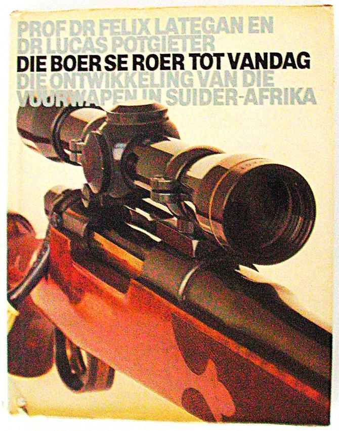 Die Boer se roer tot vandag. Die ontwikkeling van die vuurwapen in Suider-Afrika