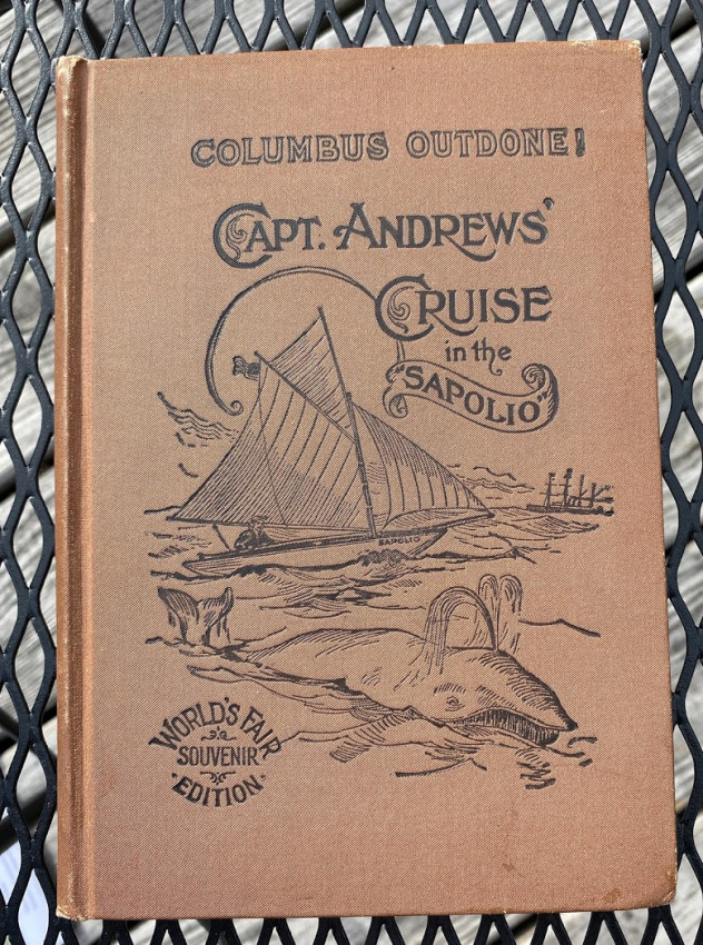 """Columbus Outdone: An Exact Narrative of the Voyage of .. Capt. Wm. A. Andrews, in the Boat """"Sapolio"""" - Compiled .. by Artemas Ward"""