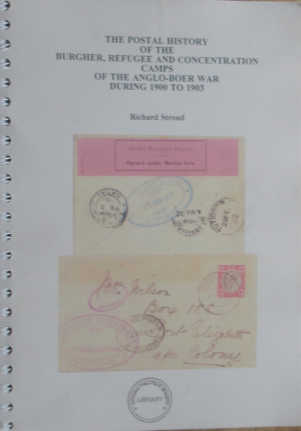 The Postal History of the Burgher, Refugee and Concentration Camps of the Anglo-Boer War During 1900 to 1903.