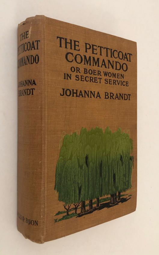 THE PETTICOAT COMMANDO  - OR BOER WOMEN IN SECRET SERVICE - INSCRIBED COPY