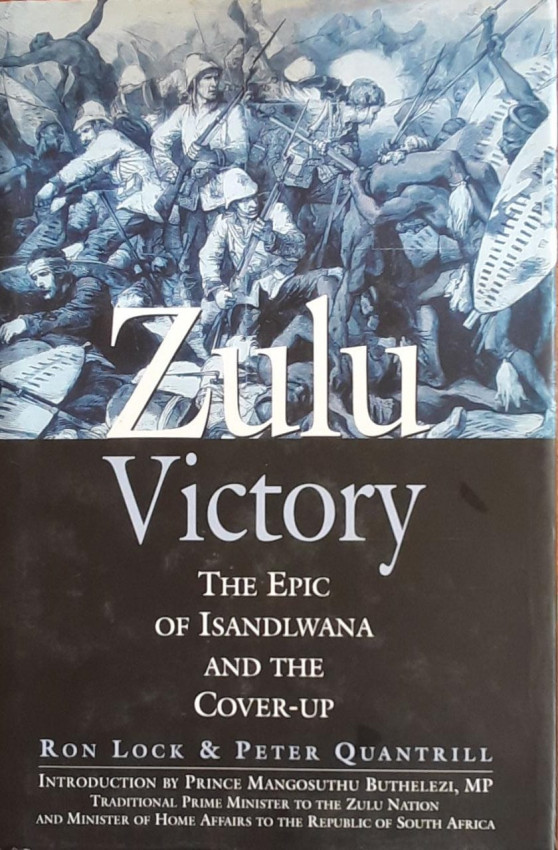 Zulu Victory. The Epic of Isandlhwana and the Cover-Up