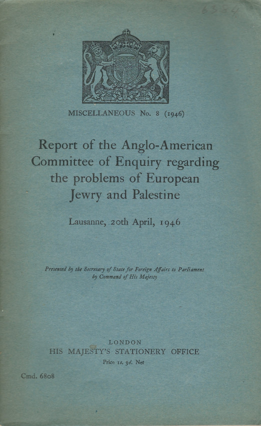 Report of the Anglo-American Committee of Enquiry regarding the problems of European Jewry and Palestine 1946