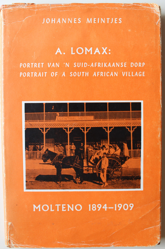 A. LOMAX: PORTRAIT OF A SOUTH AFRICAN VILLAGE - MOLTENO 1894-1909 (#481/500 - Signed by Johannes Meintjes)