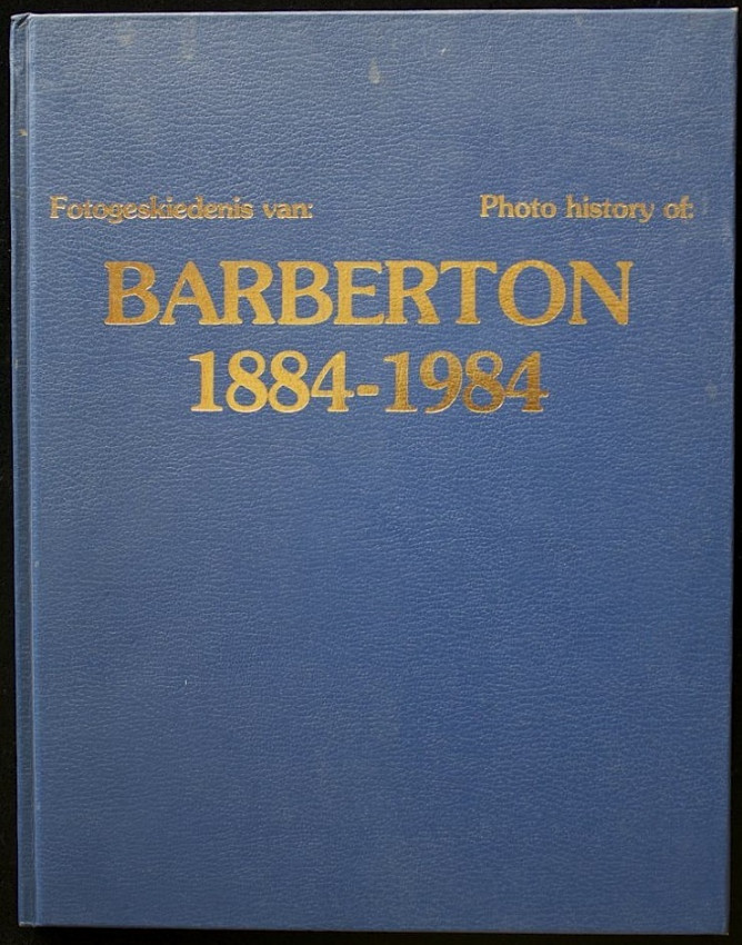 Photo History of Barberton 1884 - 1984 (limited edition of 100 numbered copies in full-leather binding)