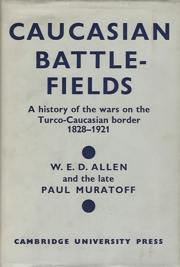 Caucasian Battlefields. A History of the Wars on the Turco-Caucasian Border 1828-1921.